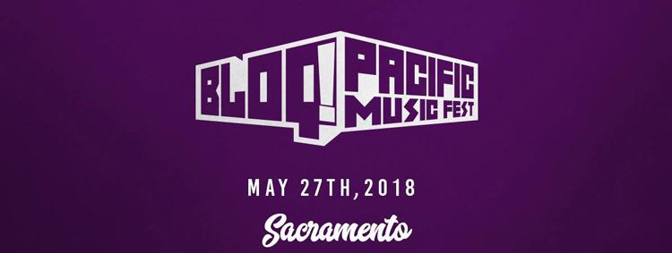 Bloq Pacific Music Festival Sacramento, CA